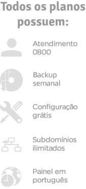 Todos os planos possuem: Suporte 24h, Backup diário, Configurações grátis, Subdomínios ilimitados, Painel em português